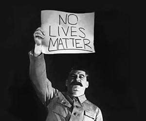 Stalin_No_Lives_Matter_300.jpg